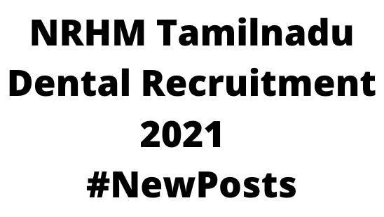 NRHM Tamilnadu DentalRecruitment 2021