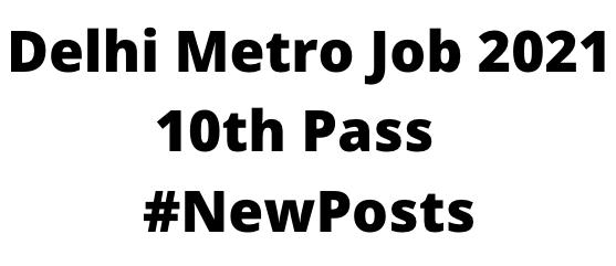 Delhi MetroJob 2021 10th Pass