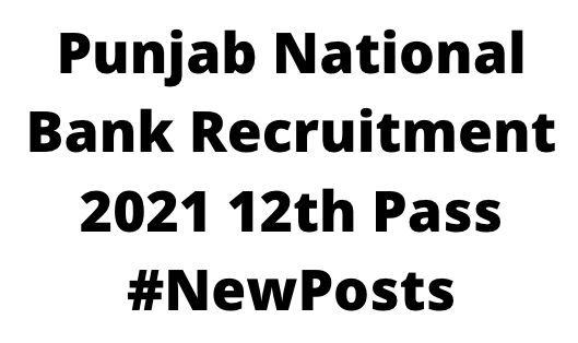 Punjab National Bank Recruitment 2021 12th Pass