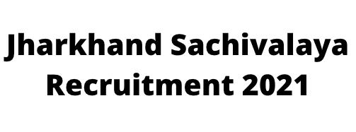 Jharkhand Sachivalaya Recruitment 2021