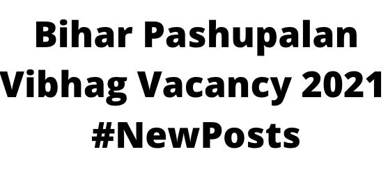 Bihar Pashupalan VibhagVacancy 2021
