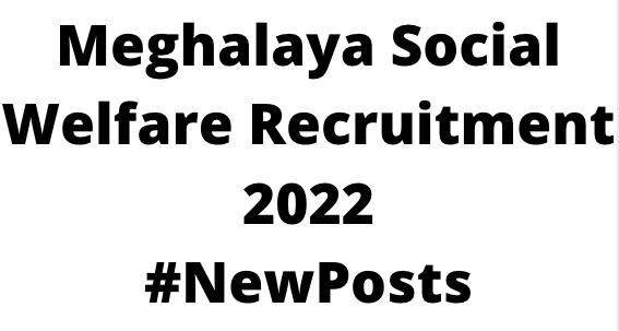 Meghalaya Social WelfareRecruitment 2022