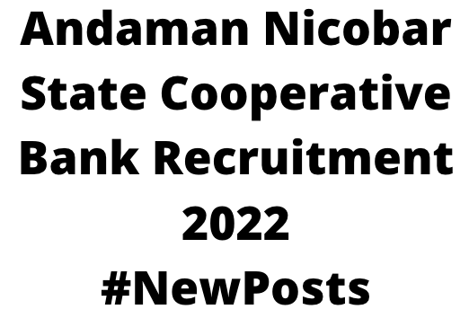 Andaman Nicobar State Cooperative Bank Recruitment 2022