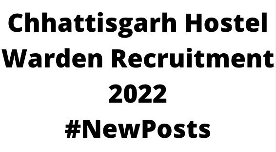 Chhattisgarh Hostel WardenRecruitment 2022