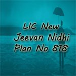 LIC New Jeevan Nidhi Plan No 818 Features, Review, Benefits