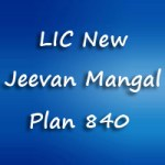 LIC New Jeevan Mangal Plan | LIC New Term Plan 840 Features, Benefits