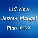 LIC New Jeevan Mangal Plan | LIC New Term Plan 840 Features, Benefits