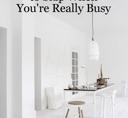 3 Cleaning Tasks to Skip When You're Really Busy