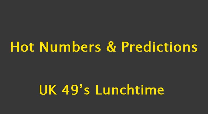 UK 49's Lunchtime Predictions and Hot Numbers: 21 October 2018