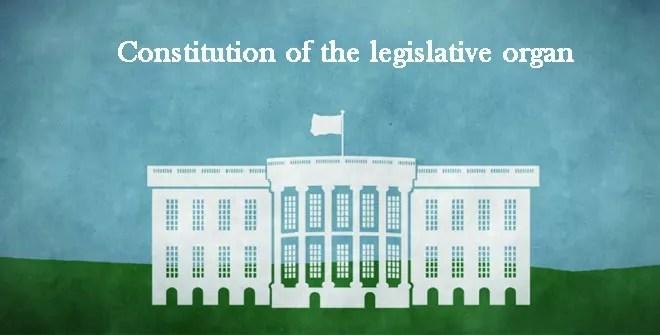 Constitution of the legislative organ