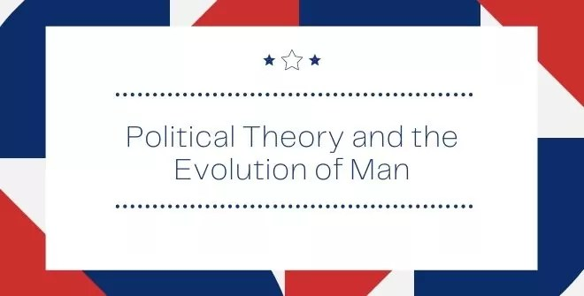 Political Theory and the Evolution of Man