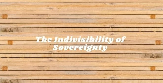 The Indivisibility of Sovereignty