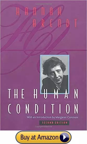 The Human Condition, by Hannah Arendt