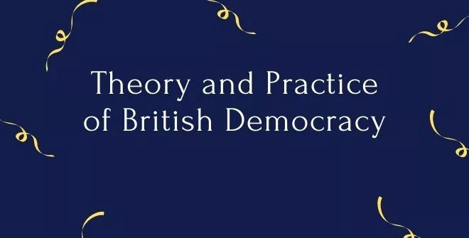 Theory and Practice of British Democracy