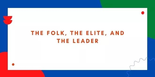 The Folk, the Elite, and the Leader
