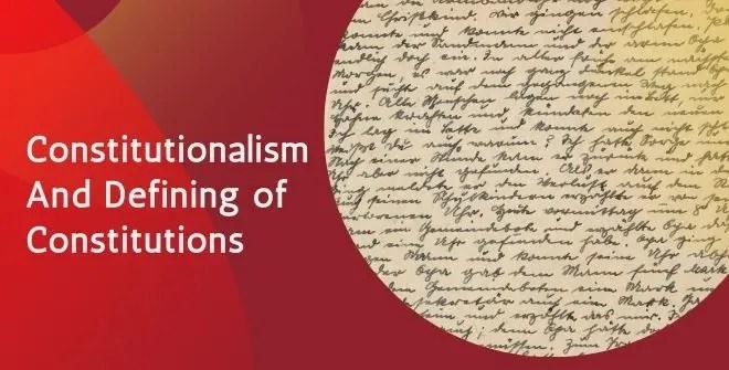 Constitutionalism And Defining of Constitutions