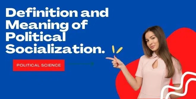 Definition and Meaning of Political Socialization.