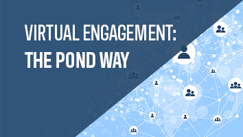 Virtual Engagement: The Pond Way