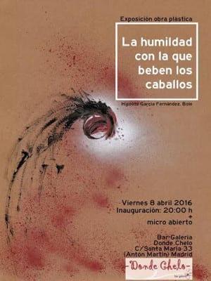 'La humildad con la que beben los caballos'   Obra plástica de 'Bolo' García   Inauguración 08/04/2016   Donde Chelo   Barrio de las Letras   Madrid