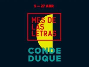 'Mes de las Letras'   Conde Duque   Madrid   5-27 abril 2017   'La Noche de los Libros'   21 de abril