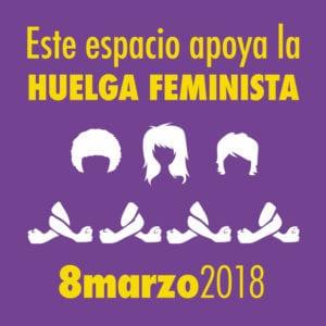 Hacia La Huelga Feminista | 8 - marzo - 2018 | Día Internacional de la Mujer | Este espacio apoya la Huelga Feminista 2018