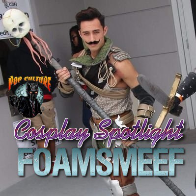 Cosplay Spotlight - Foamsmeef
