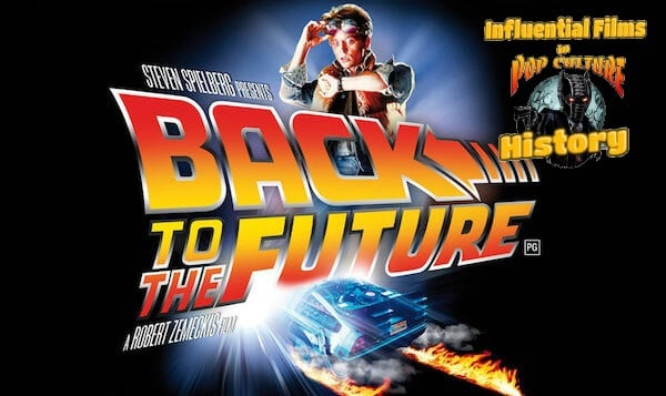 Influential Films in Pop Culture History: 'Back to the Future' - 80's Time Travel Classic