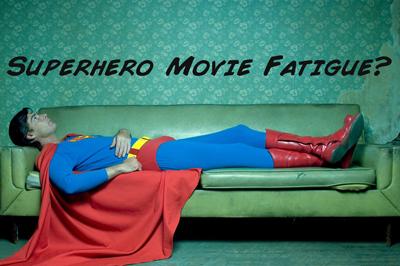 Superhero Movie Fatigue?