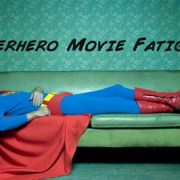 Superhero Movie Fatigue?