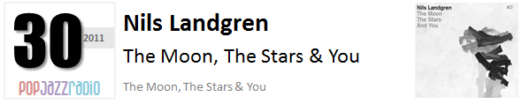 Pop Jazz Radio Charts top 30 (Best of 2011) Nils Landgren - The Moon,The Stars & You