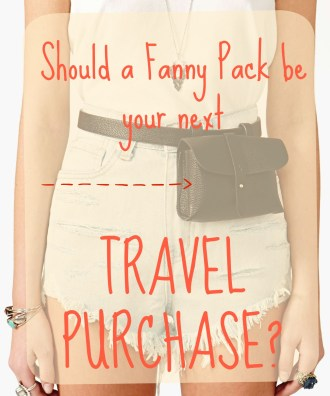 Should a fanny pack be your next travel purchase