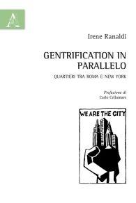 """Irene Ranaldi, """"Gentrification in parallelo Quartieri tra Roma e New York"""" per Aracne editrice"""