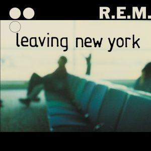 R.E.M. - Leaving New York