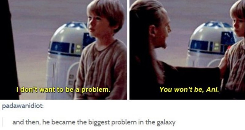 Resultado de imagem para anakin skywalker i dont want to be a problem