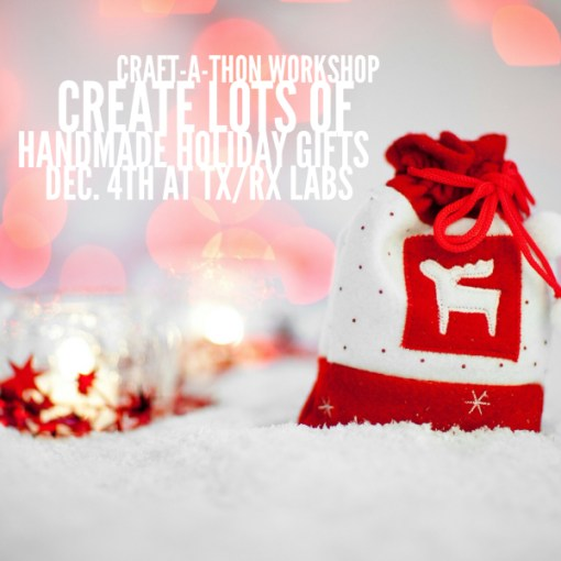 Craft-a-thon Workshop at TXRX