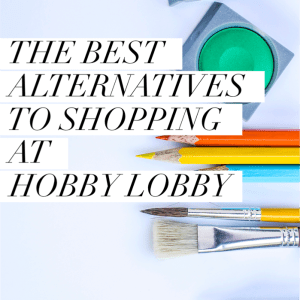 the best alternatives to shopping at hobby lobby