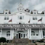 The Stanley Hotel – A Place Where Fairy Tales are Made