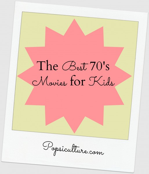 The Best 70s Movies For Kids