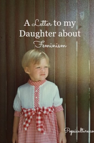 A Letter to my Daughter About Feminism