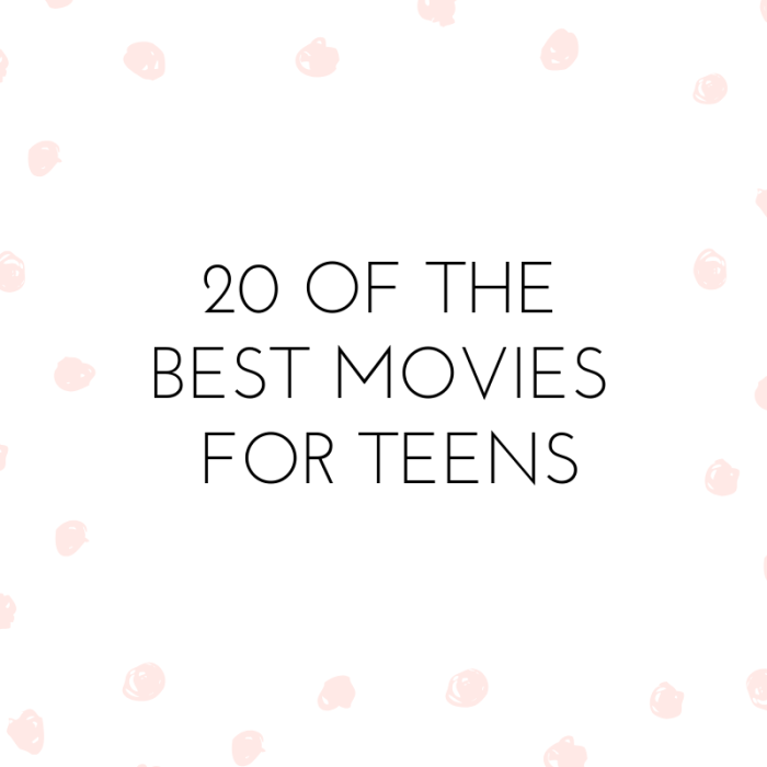20 of the Best Movies for Teens