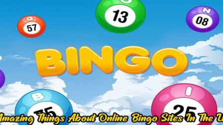 Amazing Things About Online Bingo Sites In The Uk