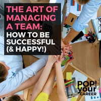 Managing a team is a balancing act between achieving results, making sure your team members are happy and finding your own fulfilment. It truly is an art form. Find out how to do it all in this post ~ Pop Your Career