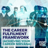 Are you completely satisfied with your career? Most people aren't, but it isn't a hopeless cause. The Career Fulfilment Framework is a system that you can use to identify the areas of your career that need work. The framework will then then guide you through the improvement process so that you can achieve your ultimate career nirvana. ~ Pop Your Career
