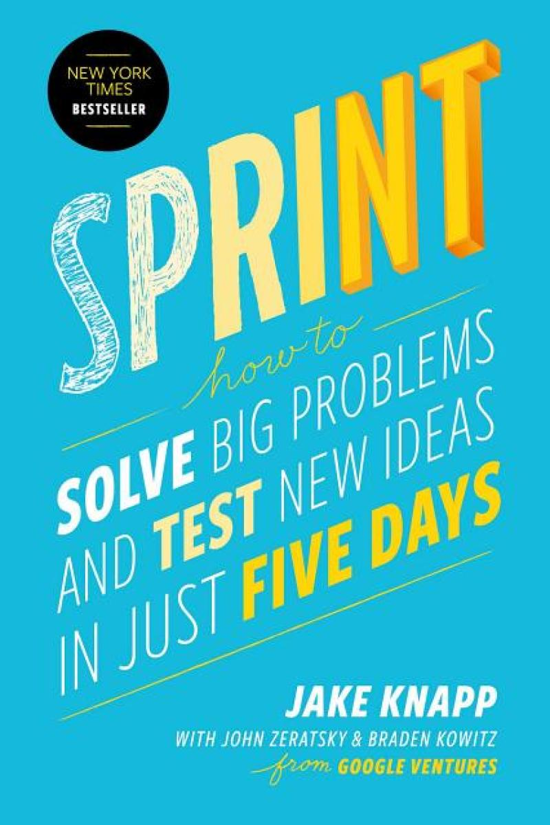 Sprint: How to Solve Big Problems and Test New Ideas in Just Five Days by