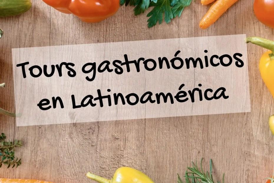 Tours gastronómicos en Latinoamérica.