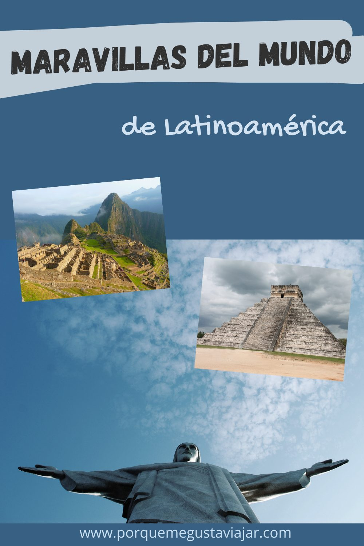 Cómo visitar las 3 Maravillas del Mundo de Latinoamérica