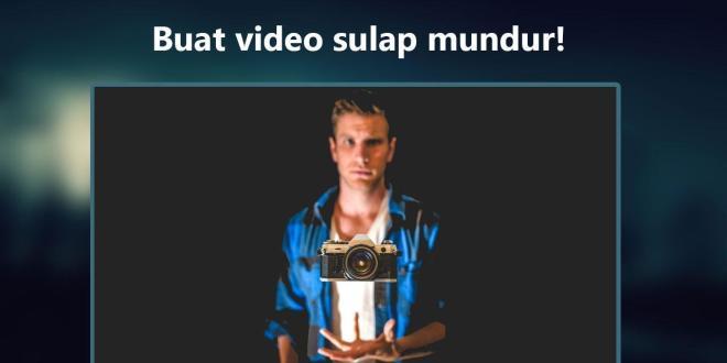 Cara Membuat Video Sulap dengan Efek Mundur
