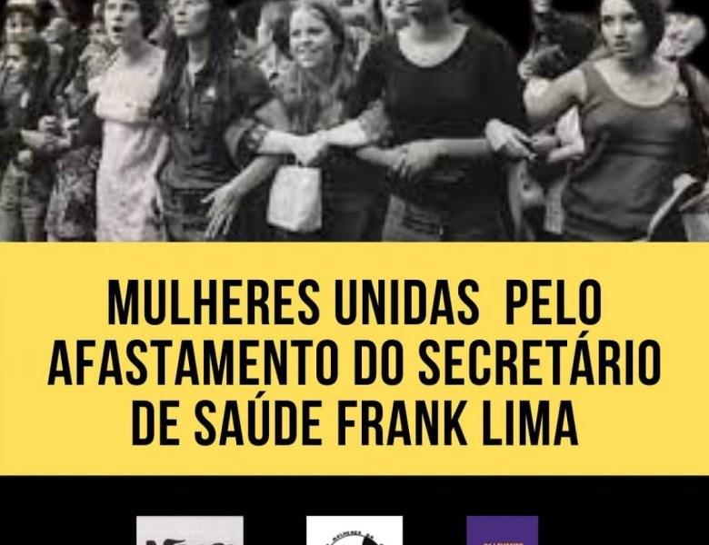 Movimento de Mulheres e organizações feministas cobram afastamento do secretário Frank Lima