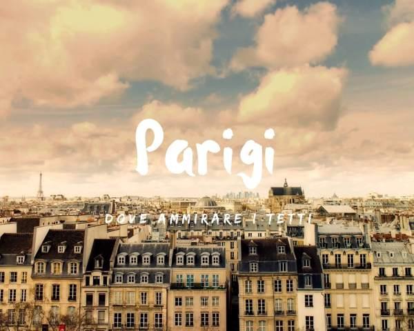 I tetti di Parigi: i luoghi migliori da dove ammirarli