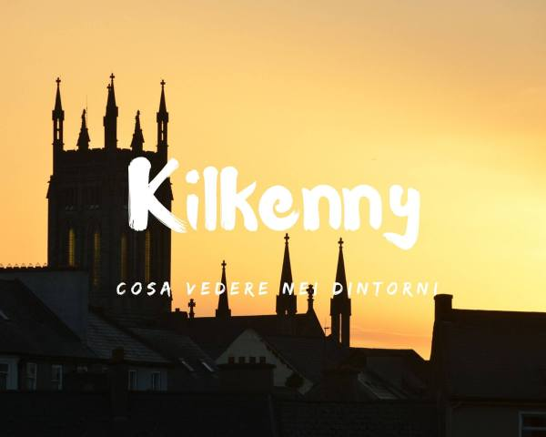 Visitare Kilkenny e dintorni: alla scoperta dell'Irlanda